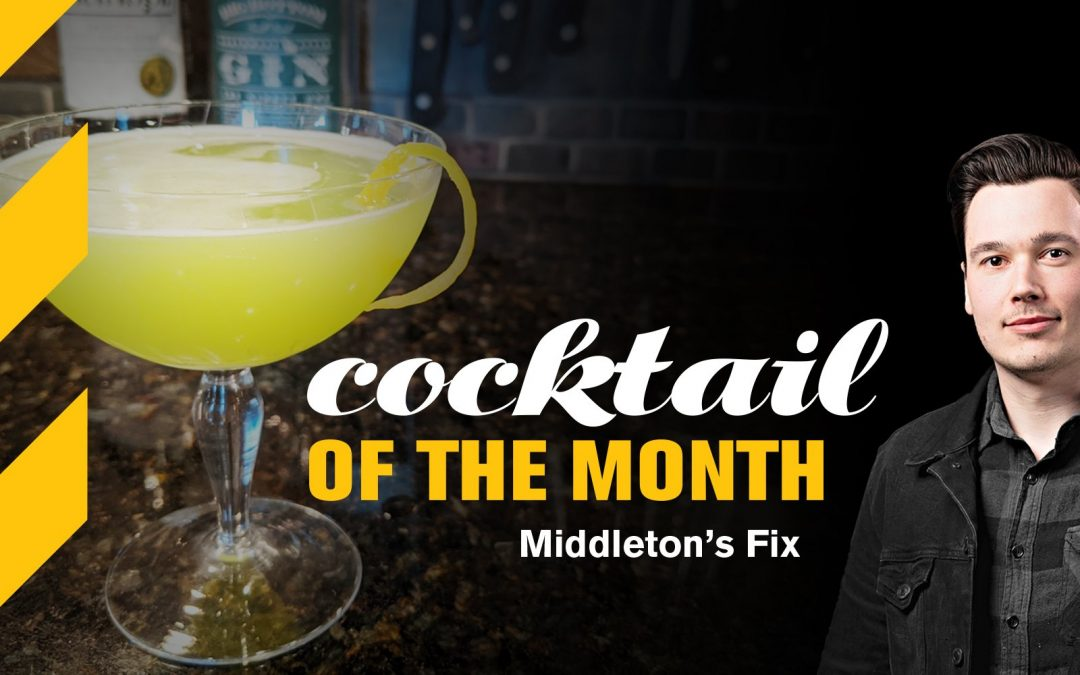 April Cocktail of the Month: The Middleton's Fix